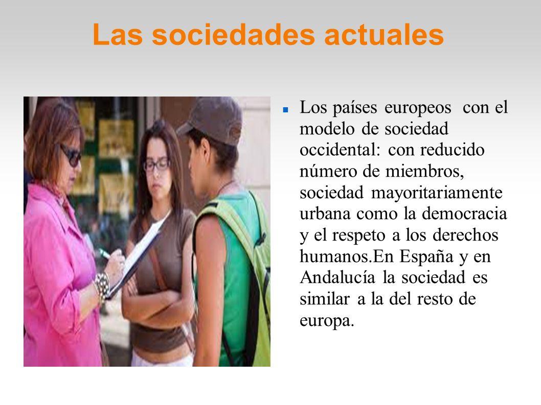 Las sociedades actuales Los países europeos con el modelo de sociedad occidental: con reducido número de miembros, sociedad mayoritariamente urbana co