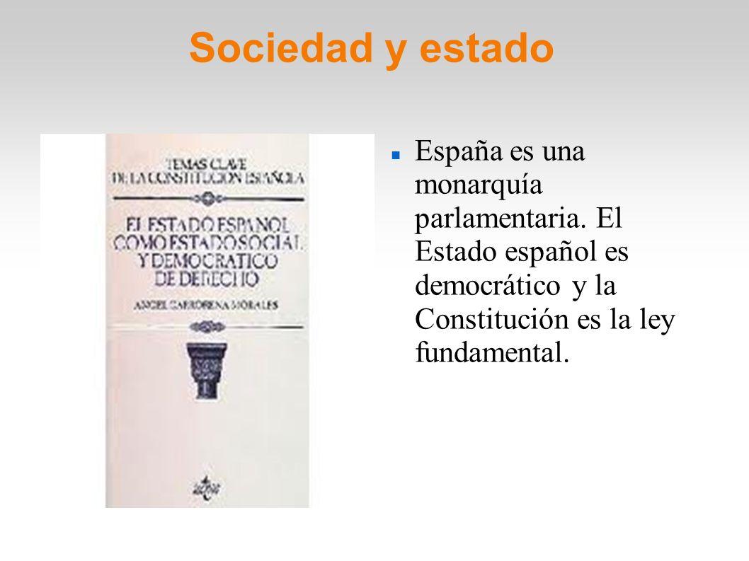 Sociedad y estado España es una monarquía parlamentaria. El Estado español es democrático y la Constitución es la ley fundamental.