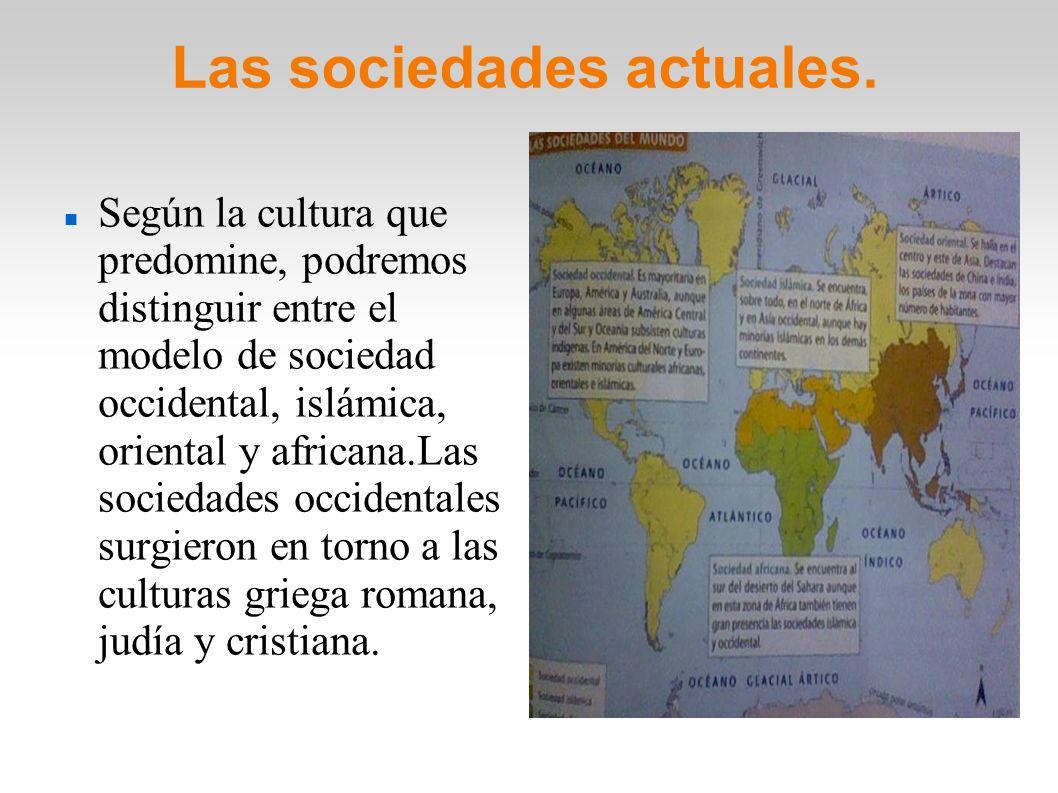Las sociedades actuales. Según la cultura que predomine, podremos distinguir entre el modelo de sociedad occidental, islámica, oriental y africana.Las