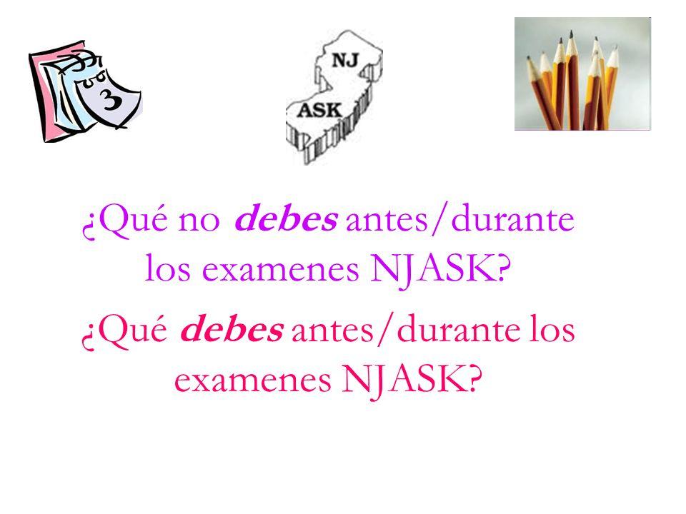 ¿Qué no debes antes/durante los examenes NJASK? ¿Qué debes antes/durante los examenes NJASK?