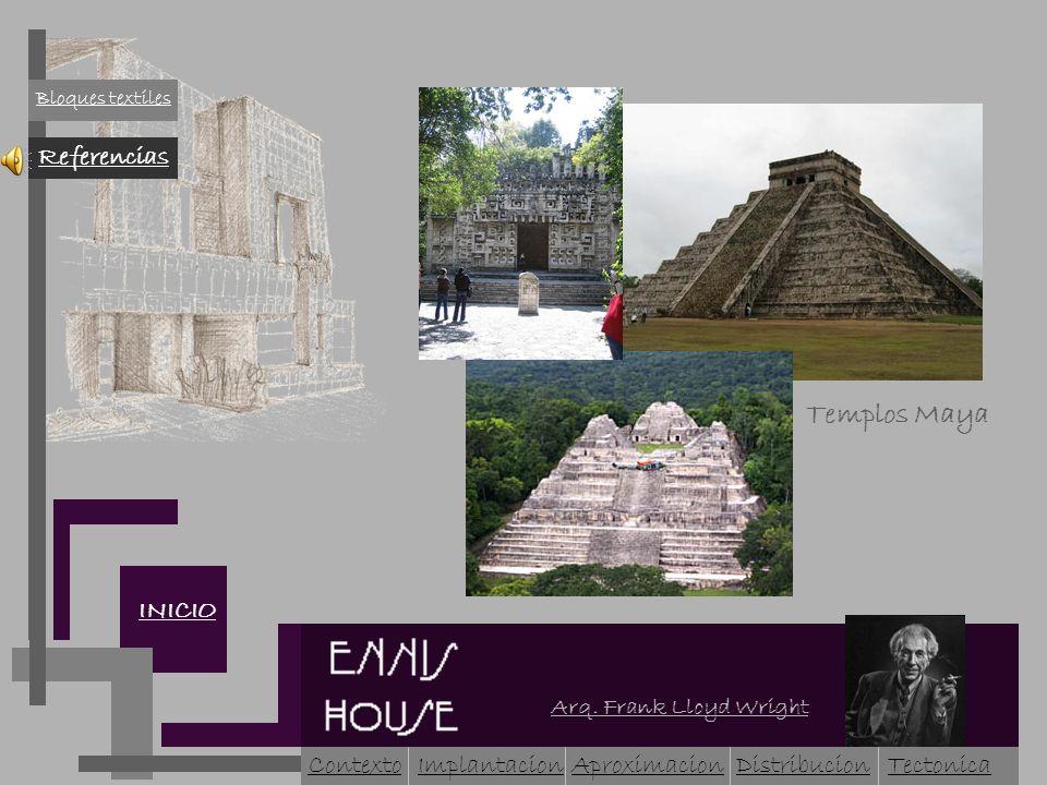 Arq. Frank Lloyd Wright ContextoImplantacionAproximacion INICIO Referencias Bloques textiles Templos Maya Tectonica Distribucion