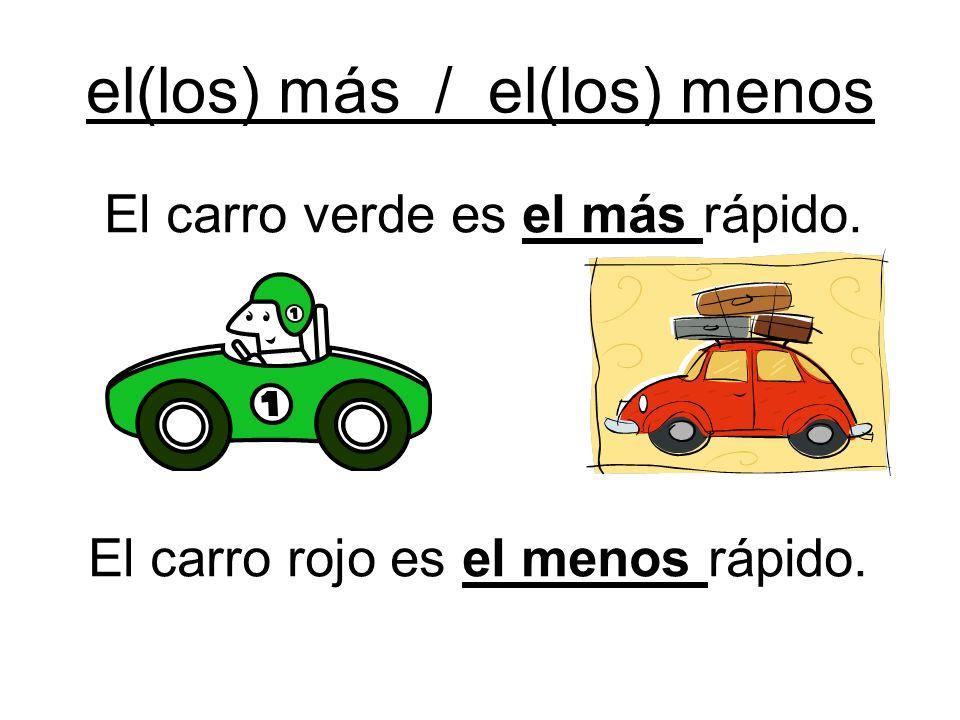 el(los) más / el(los) menos El carro verde es el más rápido. El carro rojo es el menos rápido.
