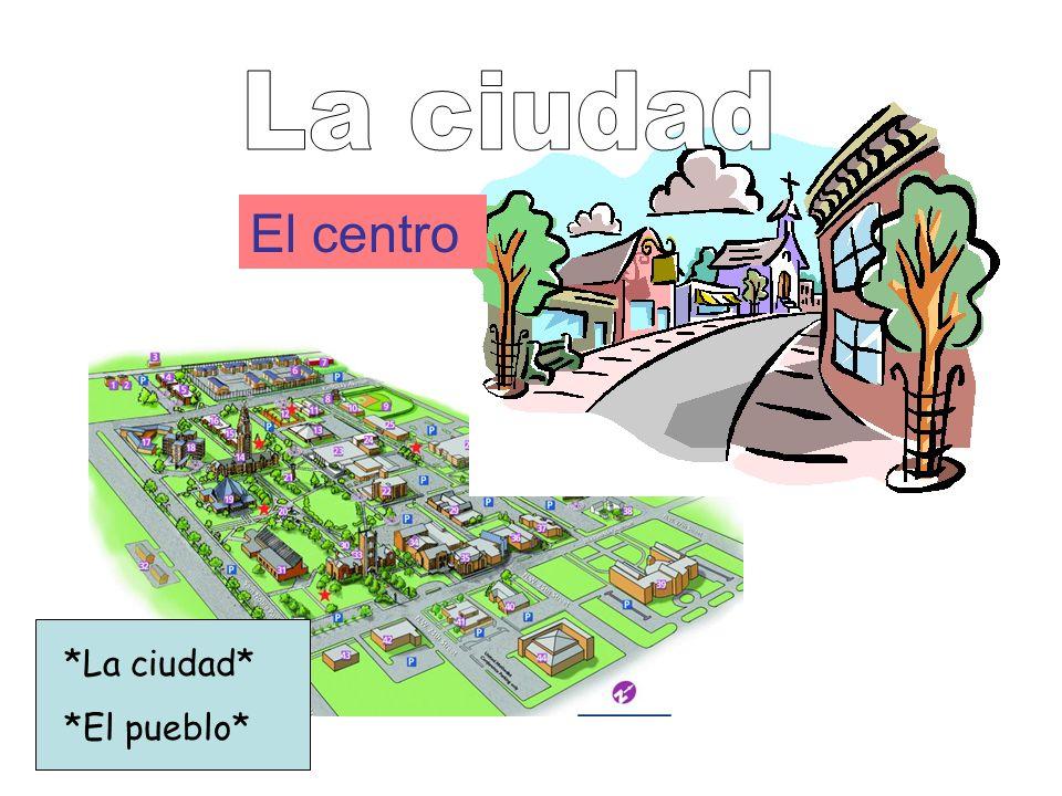 El centro *La ciudad* *El pueblo*