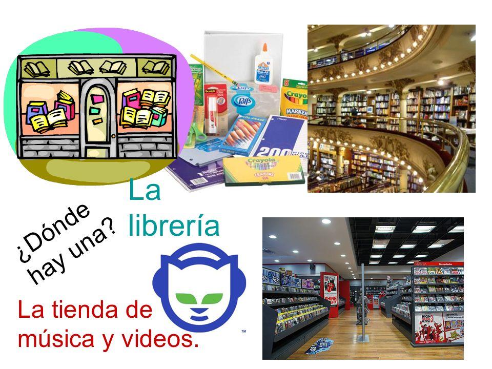 La librería La tienda de música y videos. ¿Dónde hay una?