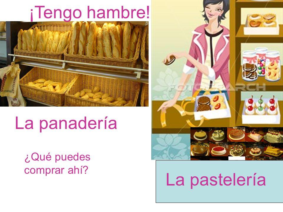 ¡Tengo hambre! La panadería La pastelería ¿Qué puedes comprar ahí?