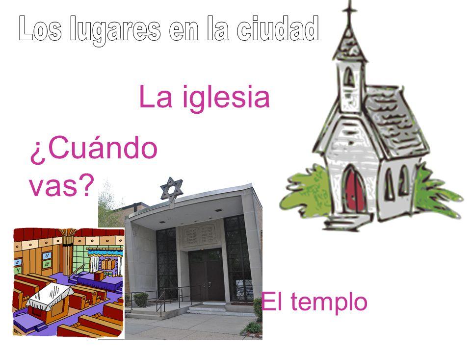 El templo La iglesia ¿Cuándo vas?