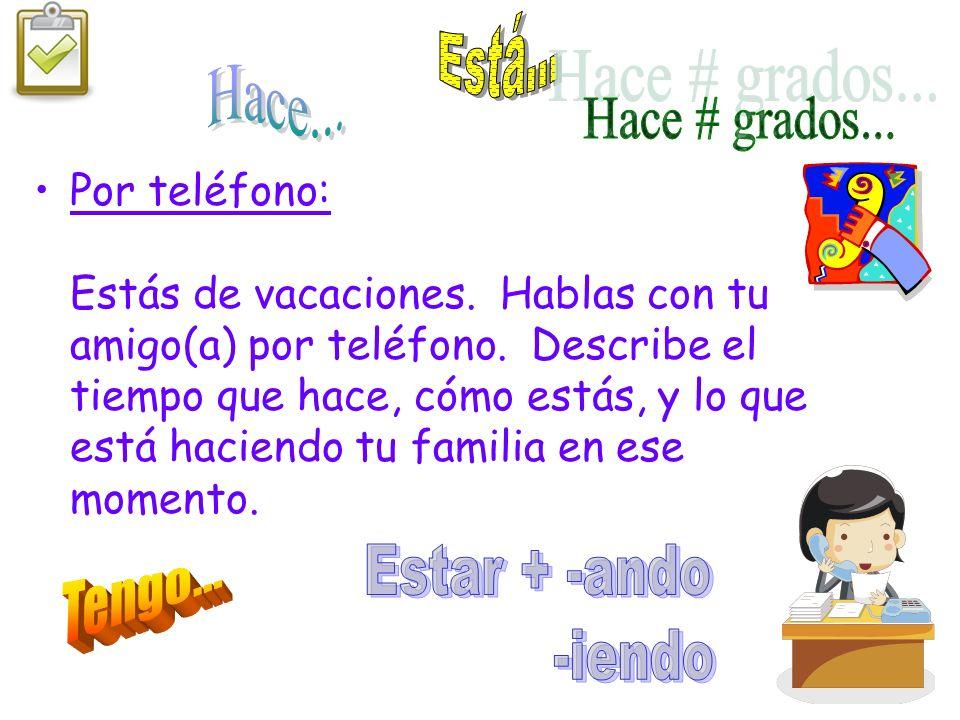 En tu propia voz.Escritura: Tu amigo(a) puertorriqueño(a) viene a vivir con tu familia por un año.