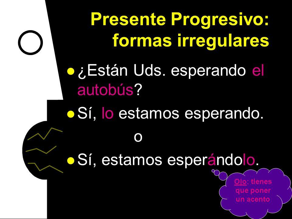 presente progresivo: formas irregulares Cuando usas pronombres con el presente progresivo, tienes 2 opciones. 1.)Poner la forma de estar enfrente del