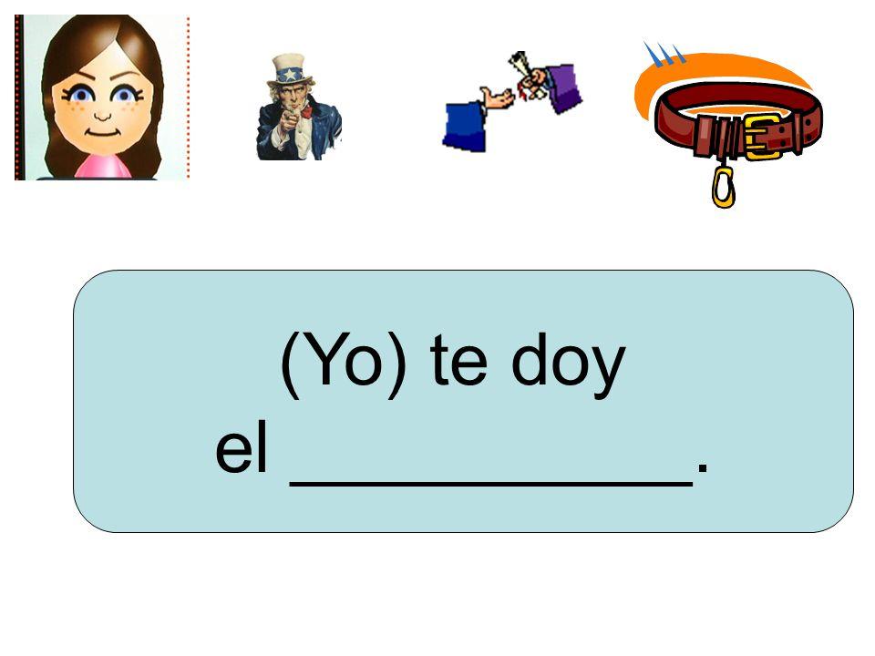 (Yo) te doy el __________.