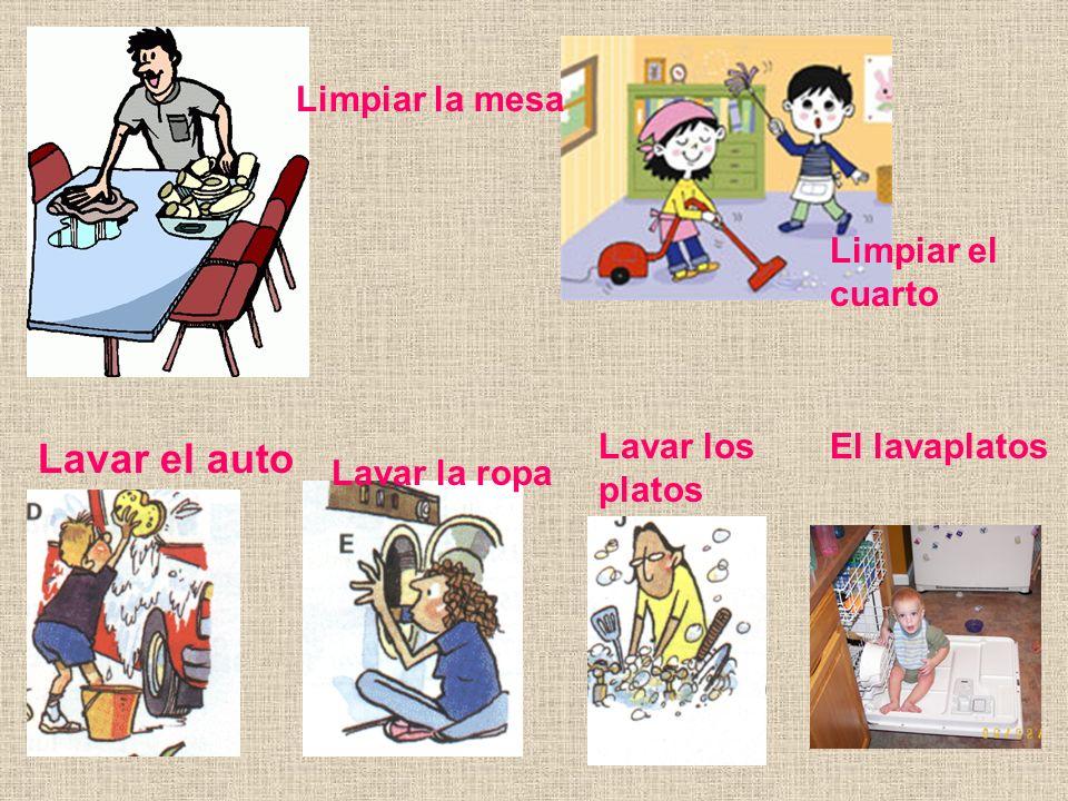 Limpiar la mesa Limpiar el cuarto Lavar el auto Lavar la ropa Lavar los platos El lavaplatos