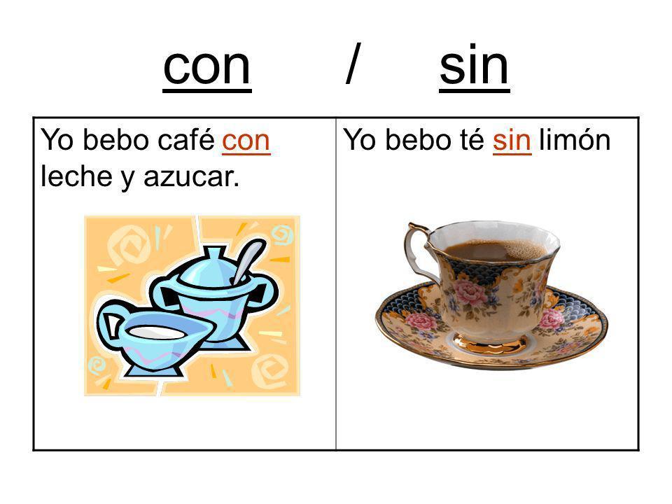 con / sin Yo bebo café con leche y azucar. Yo bebo té sin limón