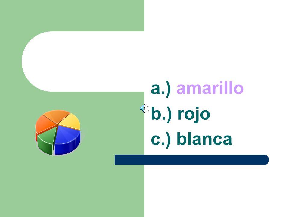 a.) amirillo b.) rojo c.) blanca