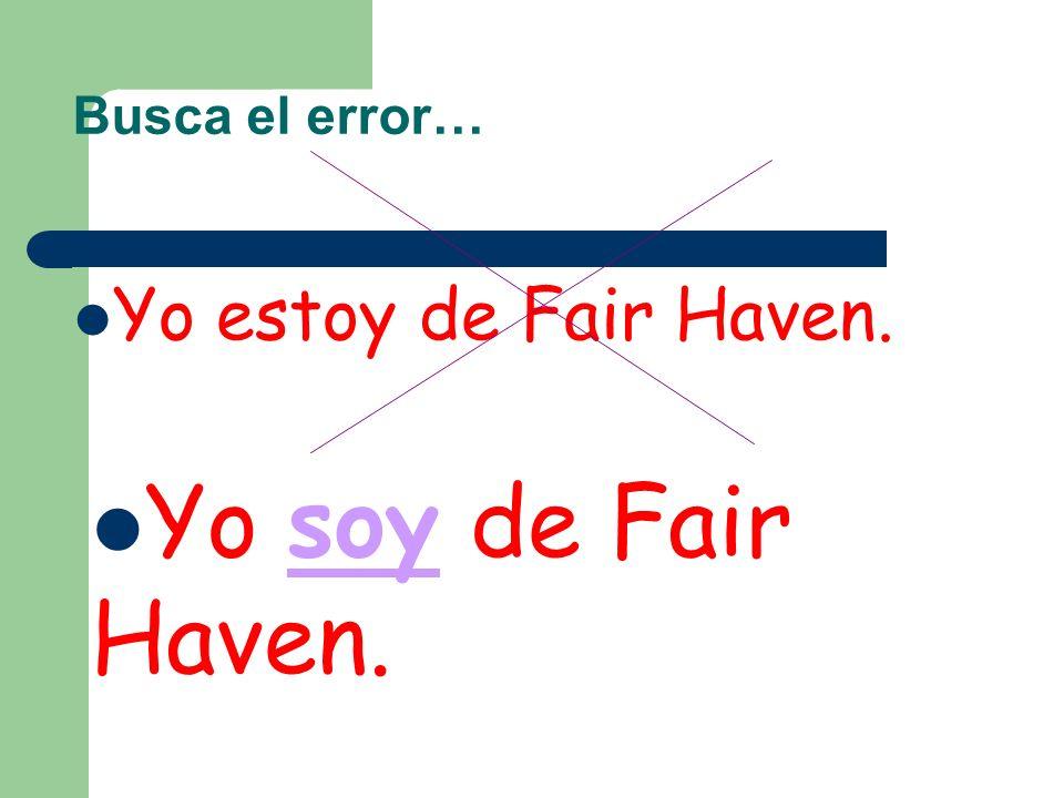 Busca el error… Ustedes son de East Brunswick. Yo estoy de Fair Haven. Jason Mraz es de California.