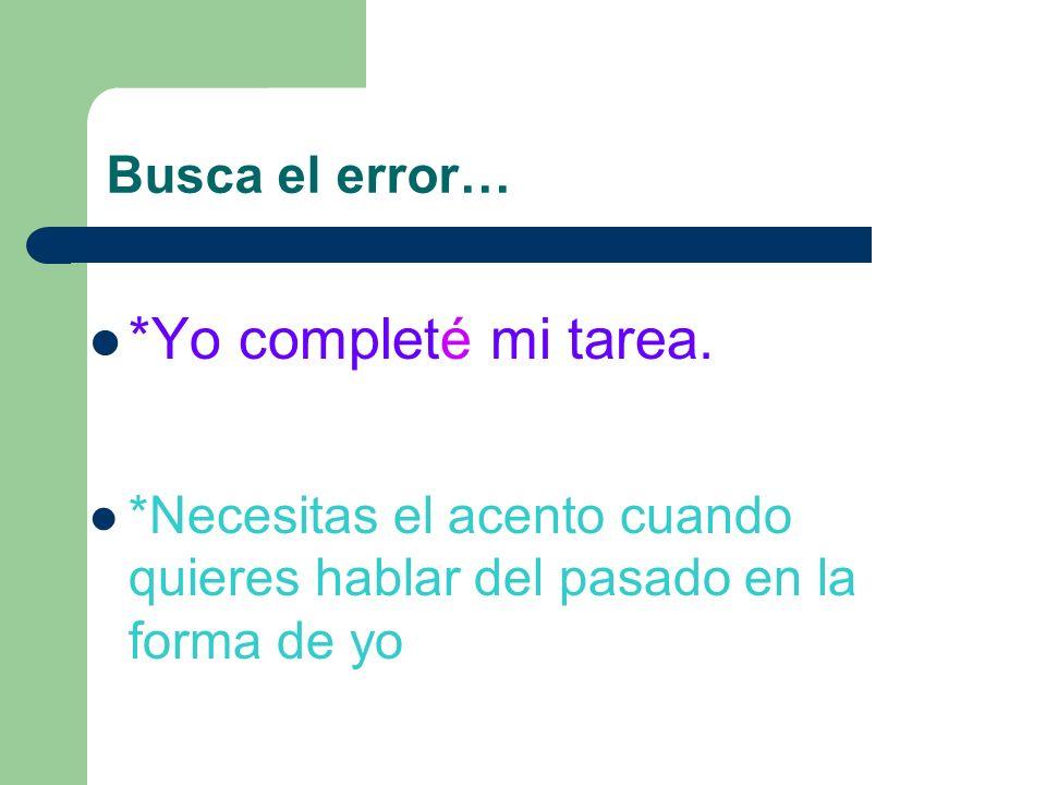 Busca el error… *Yo completé mi tarea.