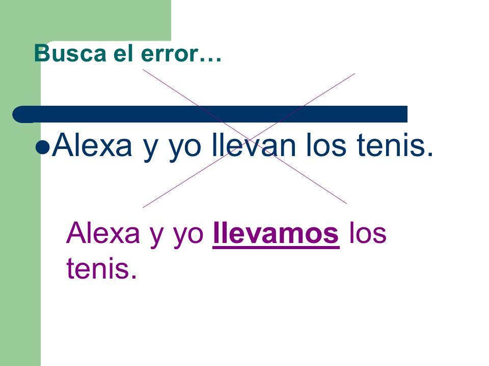 Busca el error… Yo llevo una falda negra. Alexa y yo llevan los tenis. Ellos llevan los zapatos.