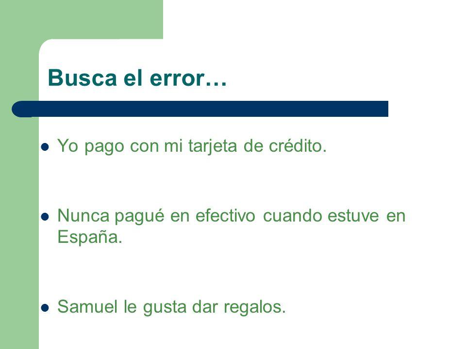Busca el error… Yo soy de Costa Rica. La capital de Uruguay es Montevideo. Yo eres muy paciente.