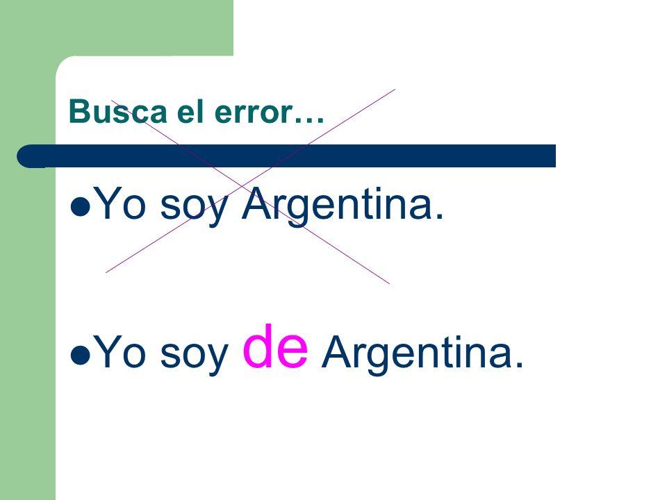 Busca el error… Yo soy Argentina. La capital de Chile es Santiago. Ellos son de los E.E.U.U.