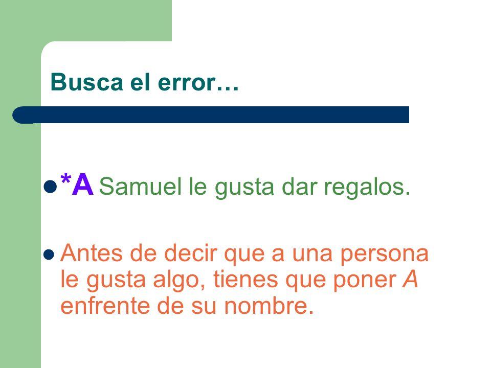 Busca el error… Yo pago con mi tarjeta de crédito. Nunca pagué en efectivo cuando estuve en España. Samuel le gusta dar regalos.