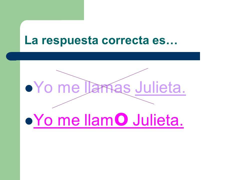 Busca el error… Yo me llamas Julieta. Yo me llamo Julieta. Ella se llama Julieta.