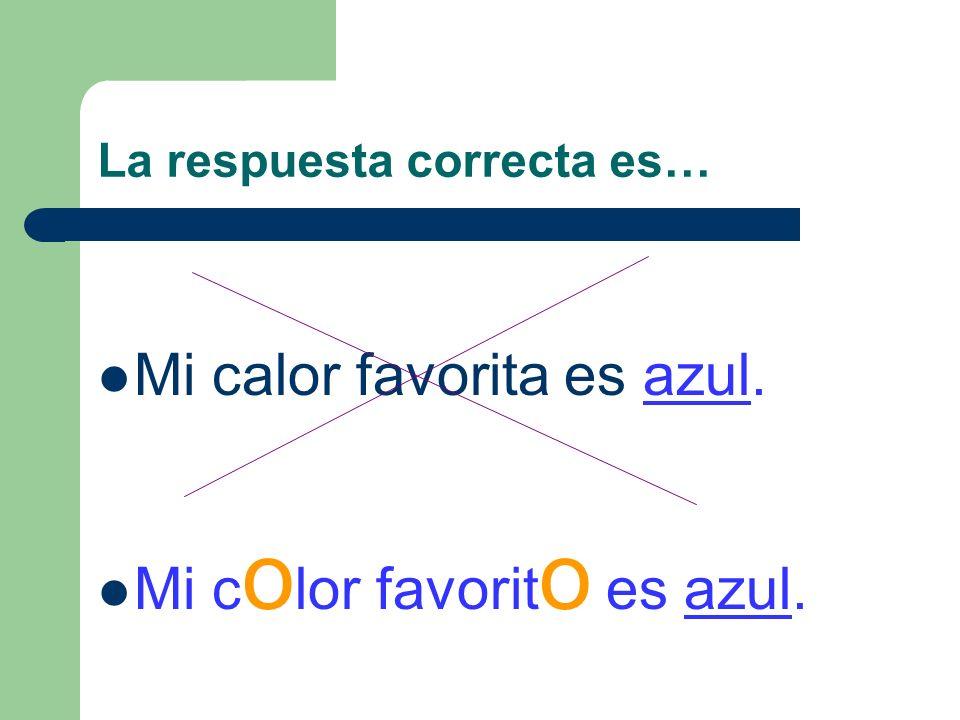 Busca el error… Mi color favorito es rojo. Tu color preferido es verde. Mi calor favorita es azul.