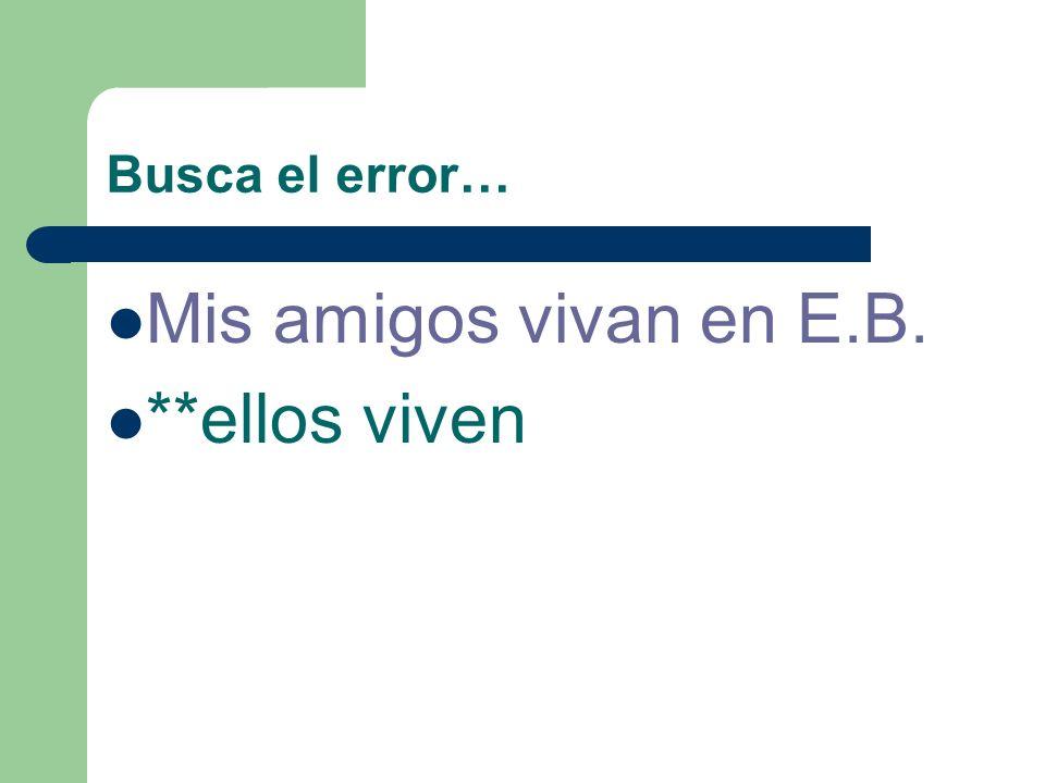 Busca el error… Nosotros escribimos Ustedes comprenden Mis amigos vivan en E.B.