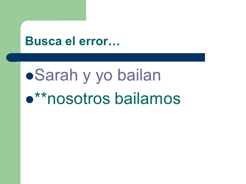Busca el error… Sarah y yo bailan Usted practica Yo escucho