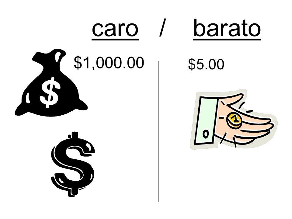 caro / barato $1,000.00 $5.00