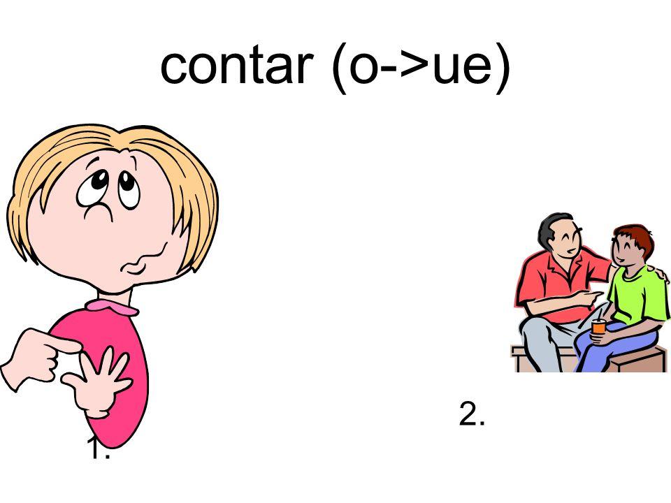 contar (o->ue) 1. 2.