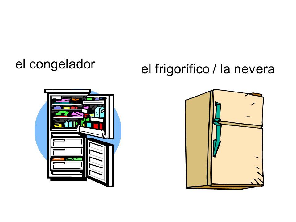 el congelador el frigorífico / la nevera