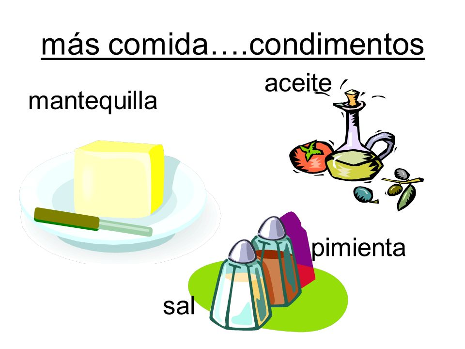más comida….condimentos mantequilla aceite pimienta sal