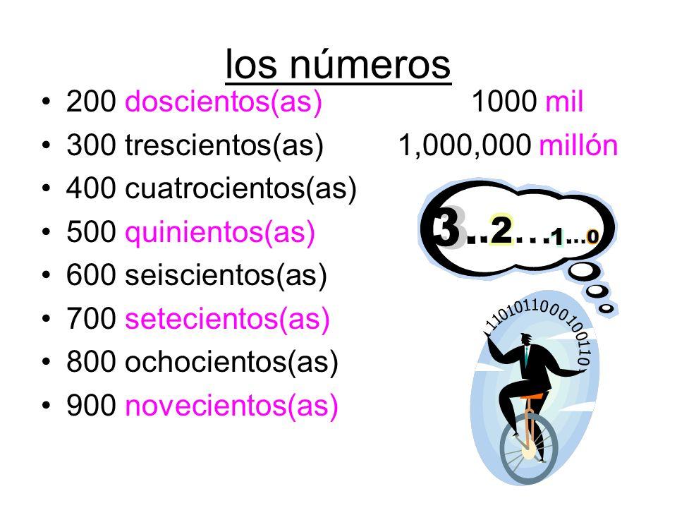 los números 200 doscientos(as) 1000 mil 300 trescientos(as) 1,000,000 millón 400 cuatrocientos(as) 500 quinientos(as) 600 seiscientos(as) 700 setecien
