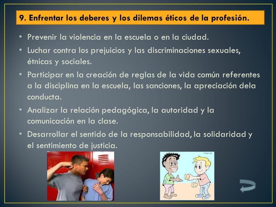 Prevenir la violencia en la escuela o en la ciudad. Luchar contra los prejuicios y las discriminaciones sexuales, étnicas y sociales. Participar en la