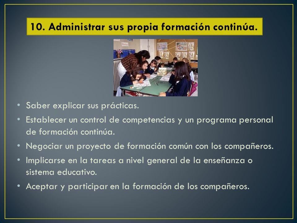 Saber explicar sus prácticas. Establecer un control de competencias y un programa personal de formación continúa. Negociar un proyecto de formación co