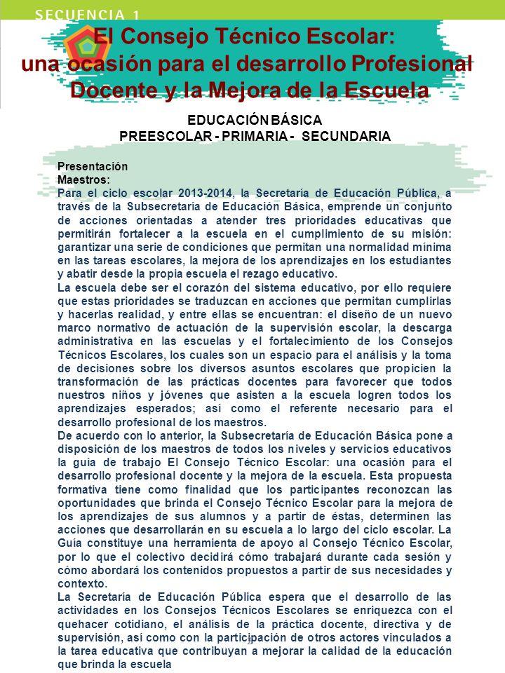 El Consejo Técnico Escolar: una ocasión para el desarrollo Profesional Docente y la Mejora de la Escuela EDUCACIÓN BÁSICA PREESCOLAR - PRIMARIA - SECU