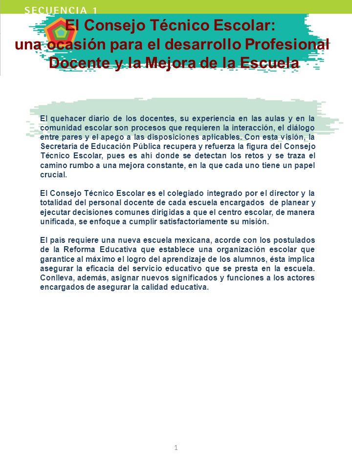El Consejo Técnico Escolar: una ocasión para el desarrollo Profesional Docente y la Mejora de la Escuela El quehacer diario de los docentes, su experi