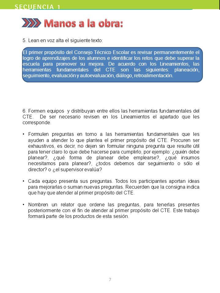 5. Lean en voz alta el siguiente texto: El primer propósito del Consejo Técnico Escolar es revisar permanentemente el logro de aprendizajes de los alu