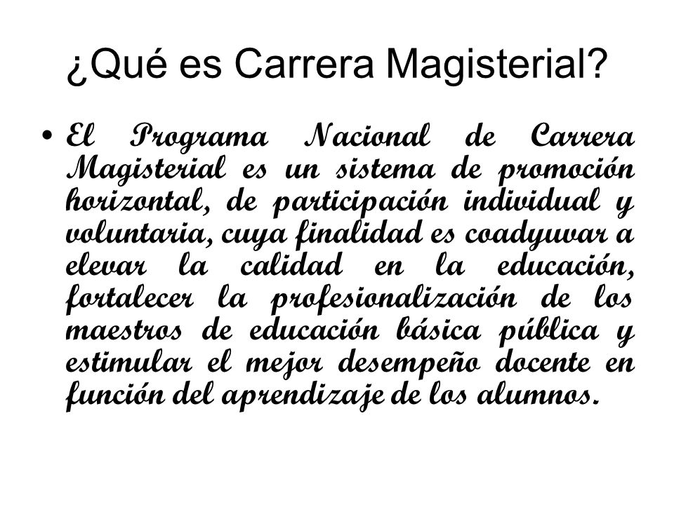 ¿Qué es Carrera Magisterial? El Programa Nacional de Carrera Magisterial es un sistema de promoción horizontal, de participación individual y voluntar