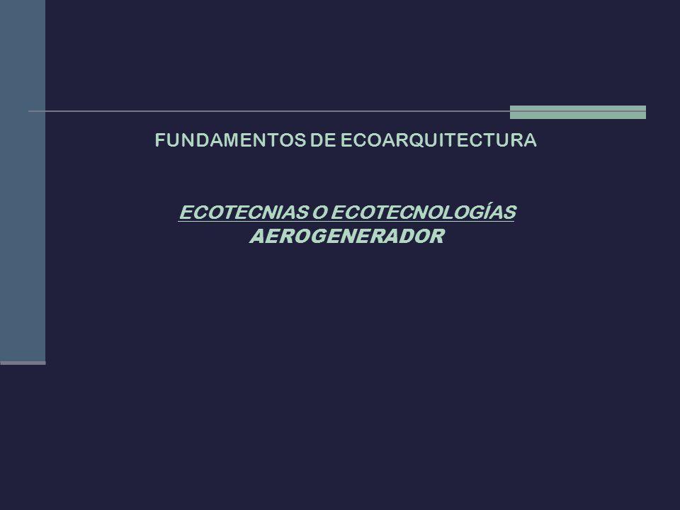 FUNDAMENTOS DE ECOARQUITECTURA ECOTECNIAS O ECOTECNOLOGÍAS AEROGENERADOR