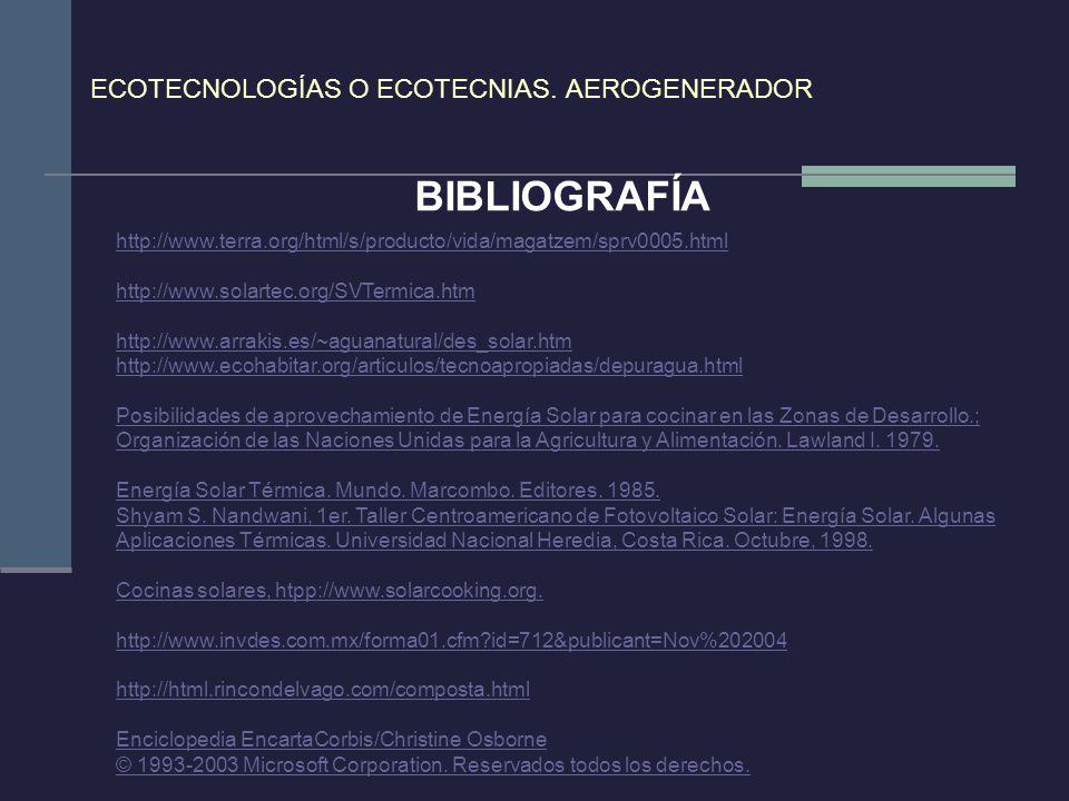 ECOTECNOLOGÍAS O ECOTECNIAS. AEROGENERADOR BIBLIOGRAFÍA http://www.terra.org/html/s/producto/vida/magatzem/sprv0005.html http://www.solartec.org/SVTer