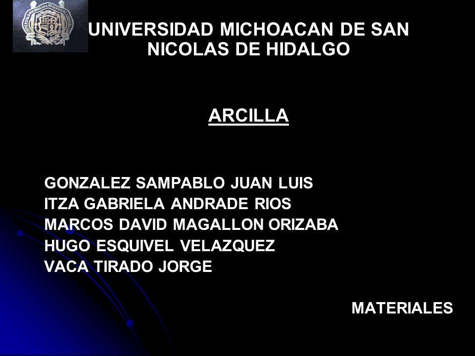 UNIVERSIDAD MICHOACAN DE SAN NICOLAS DE HIDALGO ARCILLA GONZALEZ SAMPABLO JUAN LUIS ITZA GABRIELA ANDRADE RIOS MARCOS DAVID MAGALLON ORIZABA HUGO ESQU