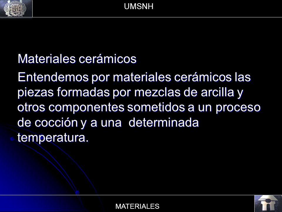 Materiales cerámicos Entendemos por materiales cerámicos las piezas formadas por mezclas de arcilla y otros componentes sometidos a un proceso de cocc