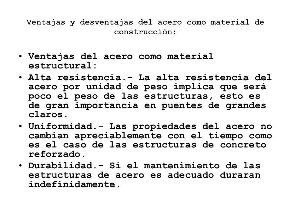 Ventajas y desventajas del acero como material de construcción: Ventajas del acero como material estructural: Alta resistencia.- La alta resistencia d
