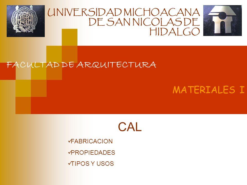 UNIVERSIDAD MICHOACANA DE SAN NICOLAS DE HIDALGO FACULTAD DE ARQUITECTURA MATERIALES I CAL FABRICACION PROPIEDADES TIPOS Y USOS