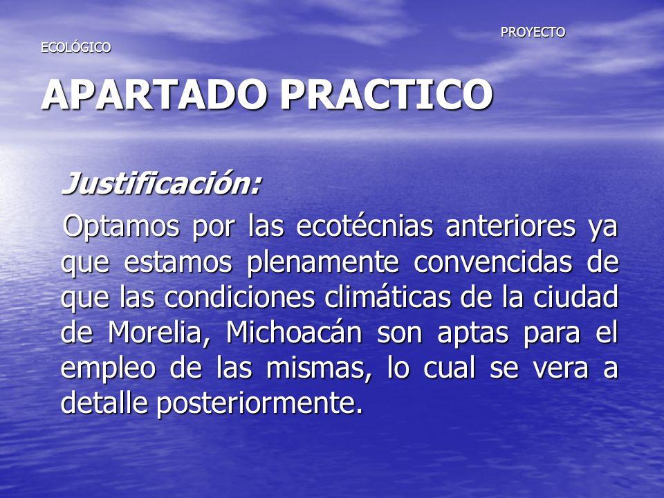 PROYECTO ECOLÓGICO APARTADO PRACTICO PROYECTO ECOLÓGICO APARTADO PRACTICO Justificación: Justificación: Optamos por las ecotécnias anteriores ya que e