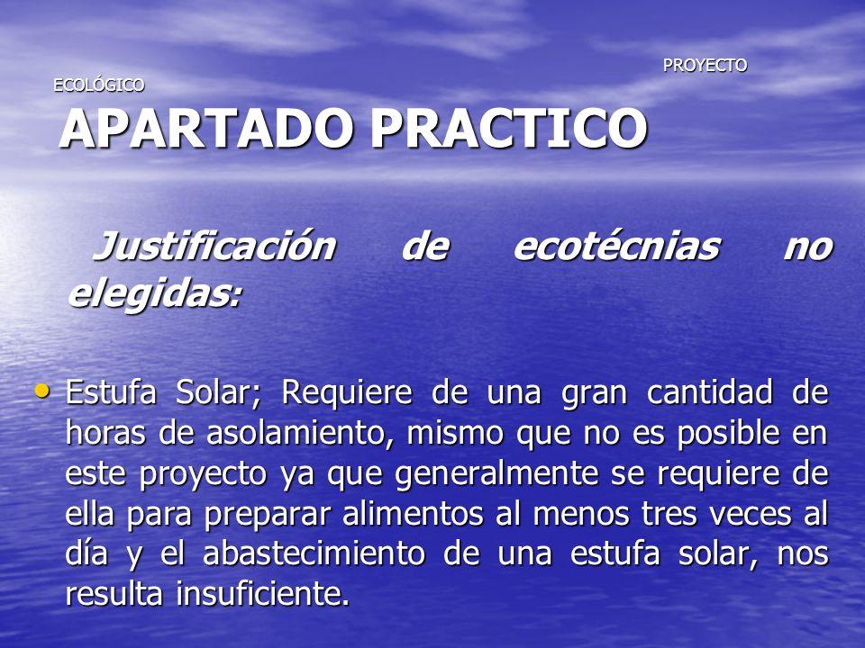 PROYECTO ECOLÓGICO APARTADO PRACTICO PROYECTO ECOLÓGICO APARTADO PRACTICO Justificación de ecotécnias no elegidas : Justificación de ecotécnias no ele