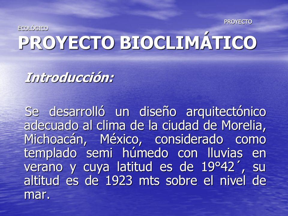 PROYECTO ECOLÓGICO PROYECTO BIOCLIMÁTICO PROYECTO ECOLÓGICO PROYECTO BIOCLIMÁTICO Introducción: Introducción: Se desarrolló un diseño arquitectónico a