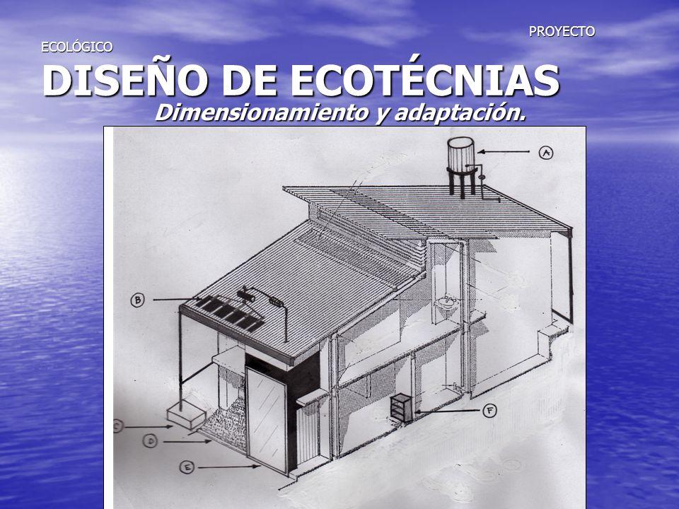 PROYECTO ECOLÓGICO DISEÑO DE ECOTÉCNIAS PROYECTO ECOLÓGICO DISEÑO DE ECOTÉCNIAS Dimensionamiento y adaptación.