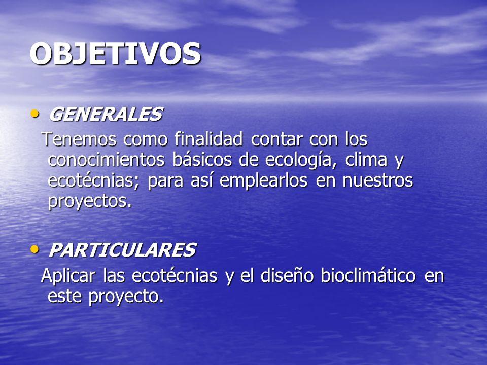 OBJETIVOS GENERALES GENERALES Tenemos como finalidad contar con los conocimientos básicos de ecología, clima y ecotécnias; para así emplearlos en nues