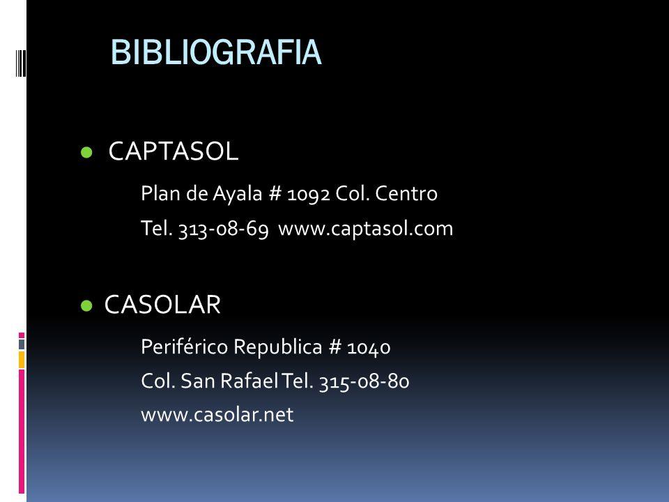 BIBLIOGRAFIA CAPTASOL Plan de Ayala # 1092 Col. Centro Tel. 313-08-69 www.captasol.com CASOLAR Periférico Republica # 1040 Col. San Rafael Tel. 315-08