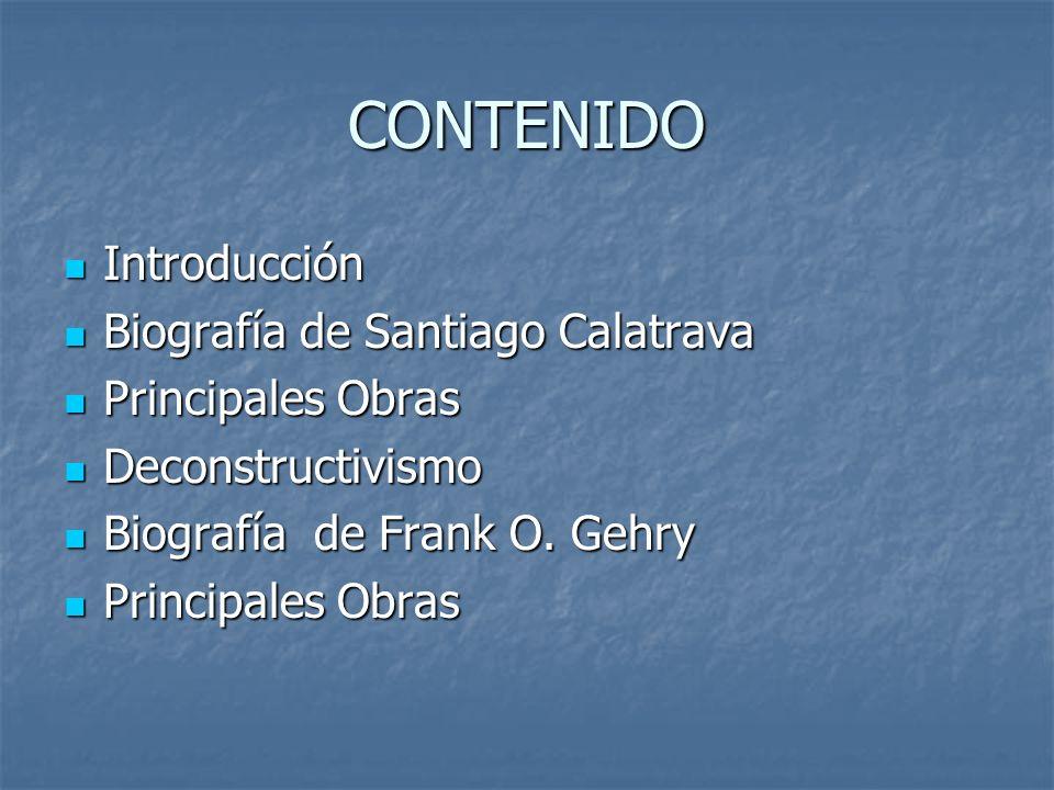 CONTENIDO Introducción Introducción Biografía de Santiago Calatrava Biografía de Santiago Calatrava Principales Obras Principales Obras Deconstructivi